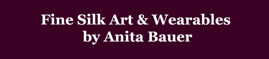 Fine Silk Art & Wearables by Anita Bauer